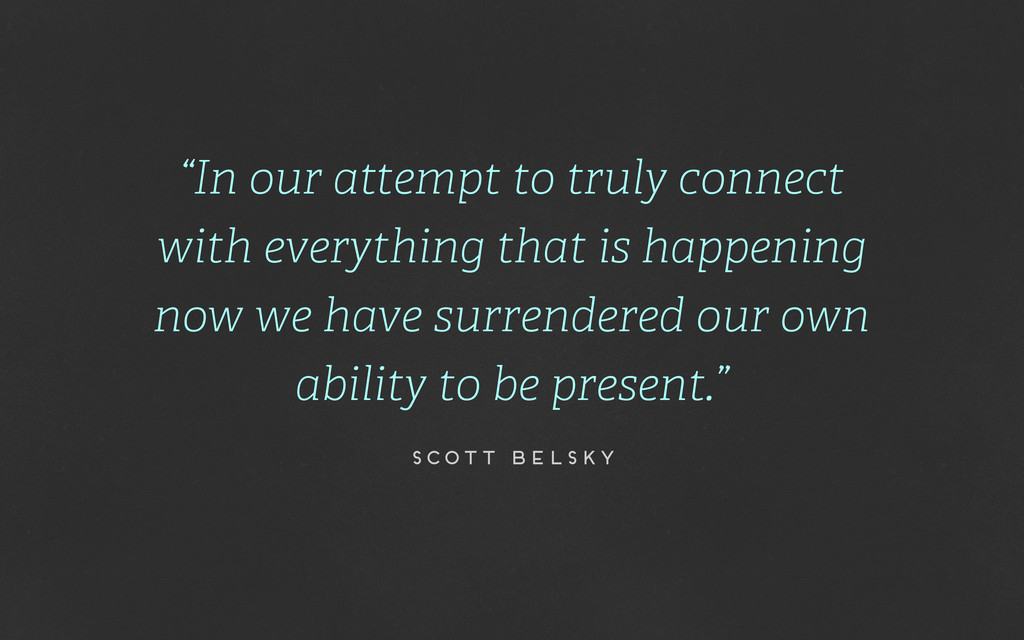 """In our attempt to truly connect with everythin..."