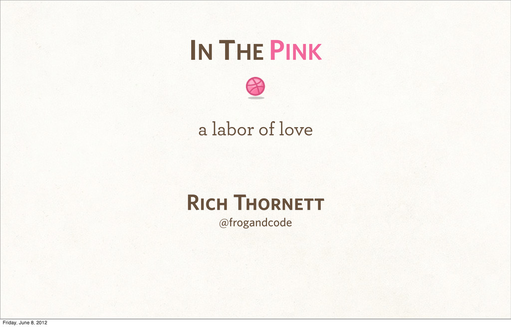 IN THE PINK a labor of love Rich Thornett @frog...