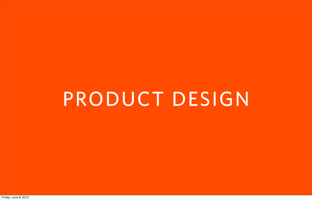 PRODUCT DESIGN Friday, June 8, 2012