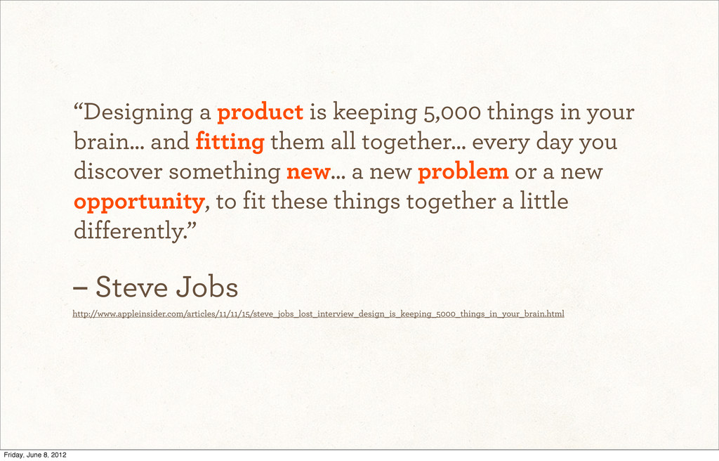 """Designing a product is keeping 5,000 things in..."