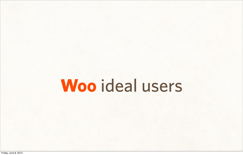 Woo ideal users Friday, June 8, 2012
