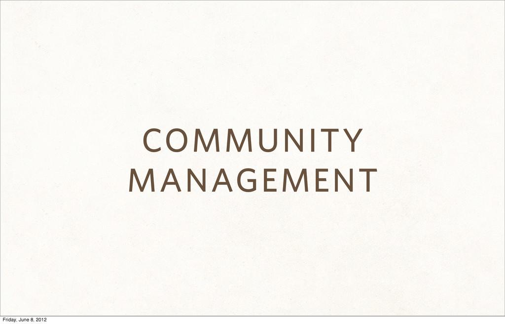 COMMUNITY MANAGEMENT Friday, June 8, 2012