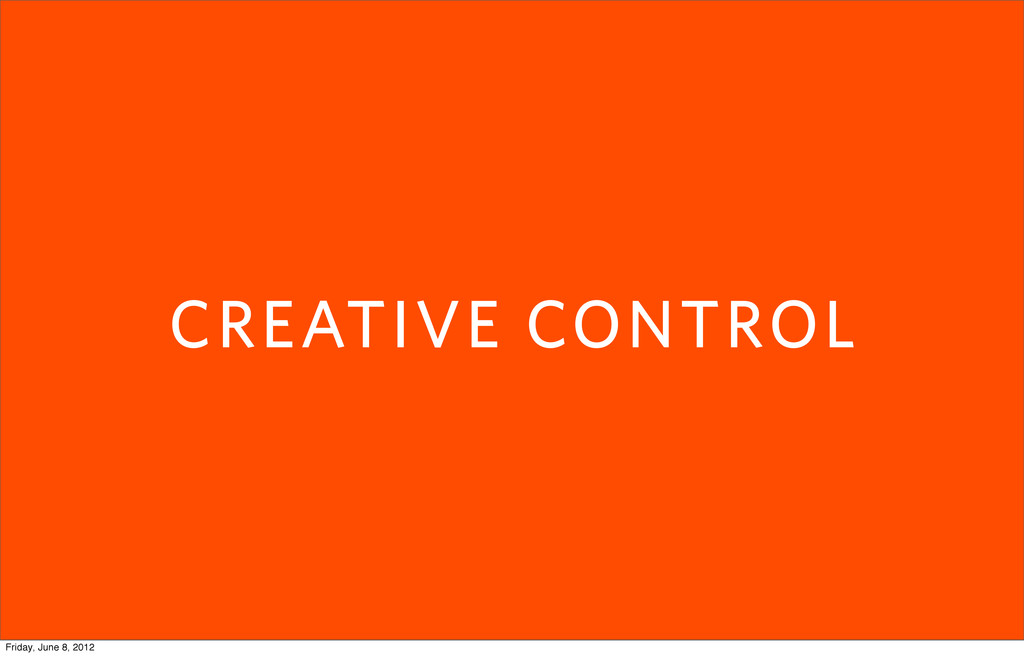 CREATIVE CONTROL Friday, June 8, 2012