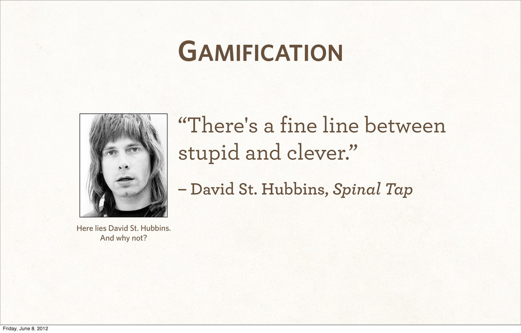 "GAMIFICATION ""There's a fine line between stupi..."