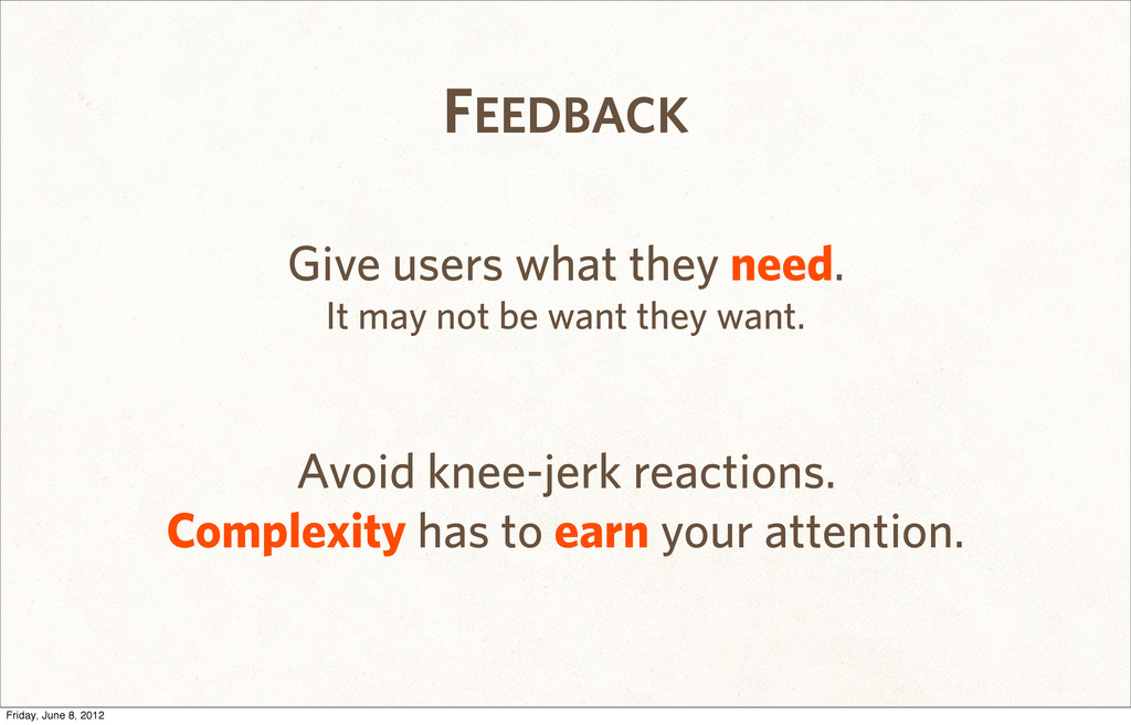 FEEDBACK Give users what they need. It may not ...
