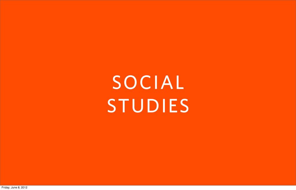 SOCIAL STUDIES Friday, June 8, 2012