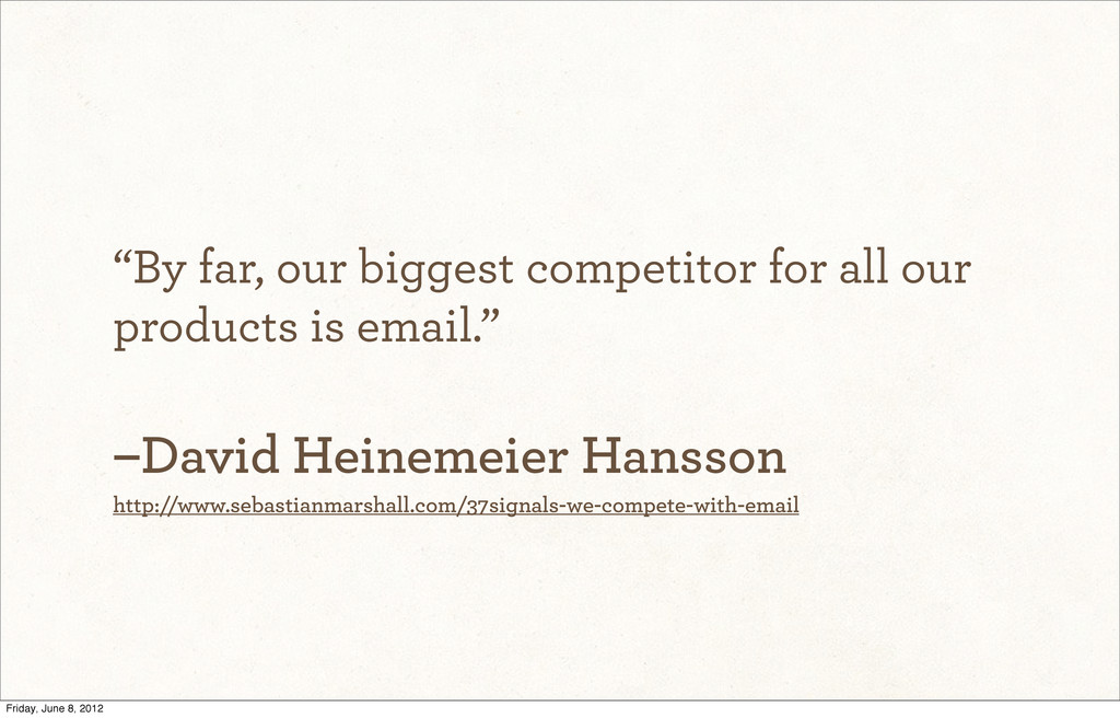 """""""By far, our biggest competitor for all our pro..."""
