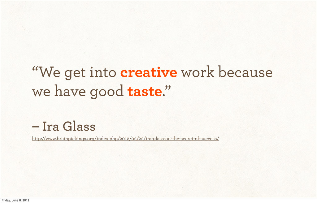 """We get into creative work because we have good..."
