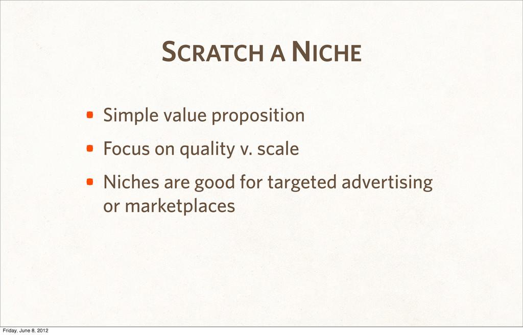 SCRATCH A NICHE • Simple value proposition • Fo...