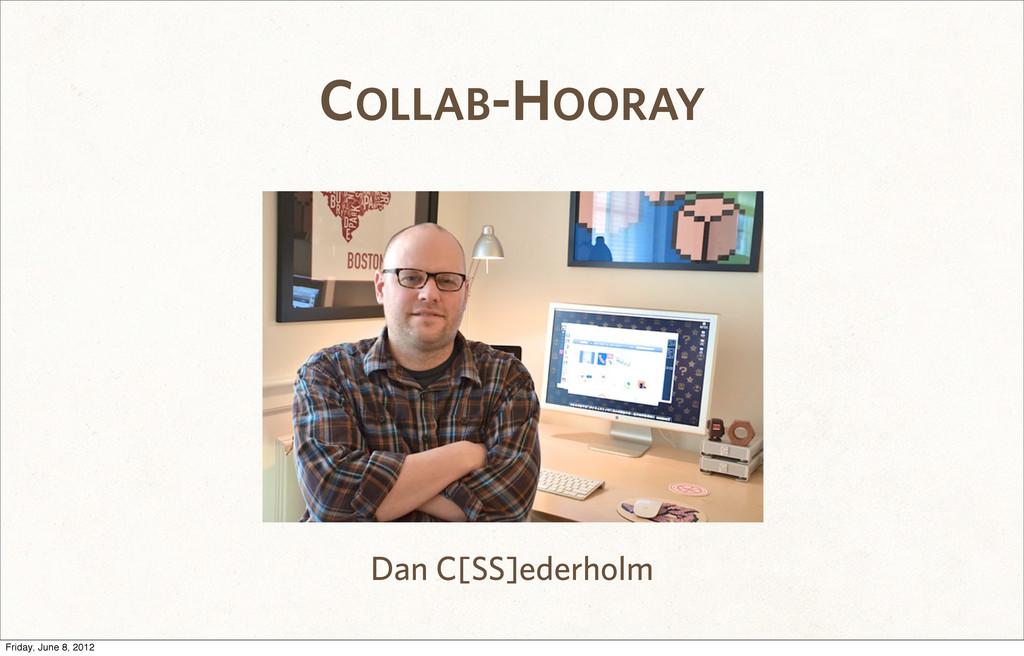 COLLAB-HOORAY Dan C[SS]ederholm Friday, June 8,...