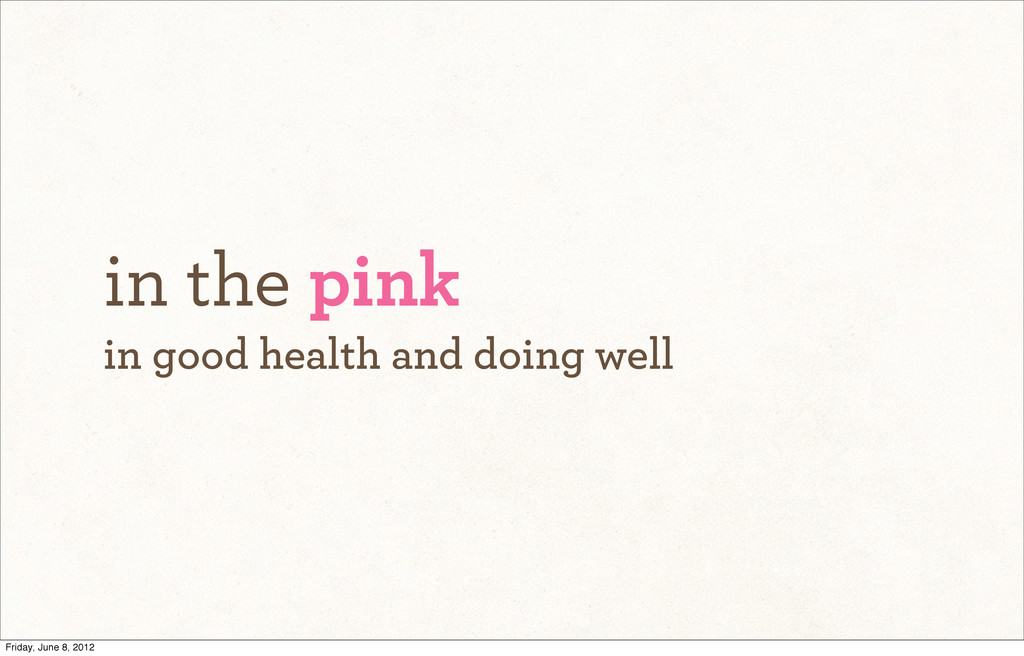 in the pink in good health and doing well Frida...