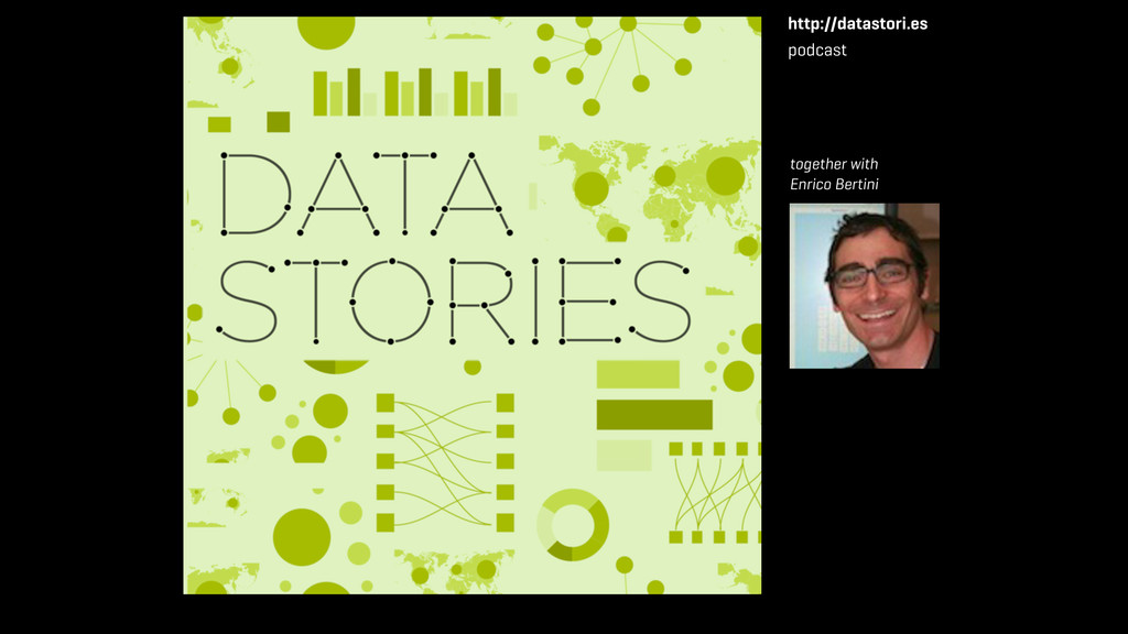 http://datastori.es podcast together with Enric...