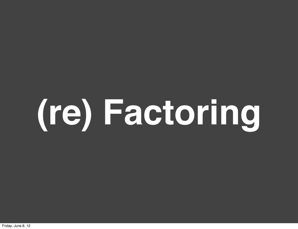 (re) Factoring Friday, June 8, 12