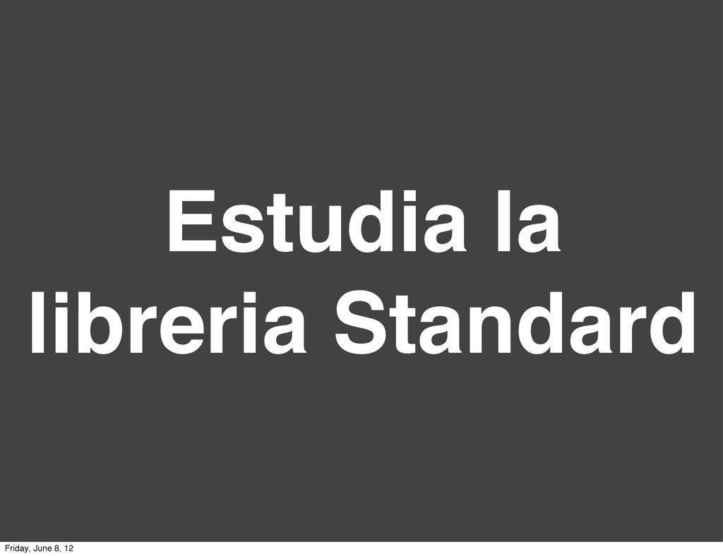 Estudia la libreria Standard Friday, June 8, 12