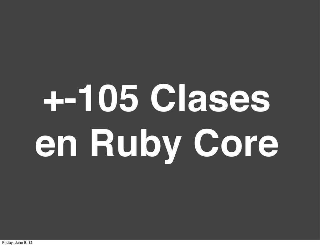 +-105 Clases en Ruby Core Friday, June 8, 12