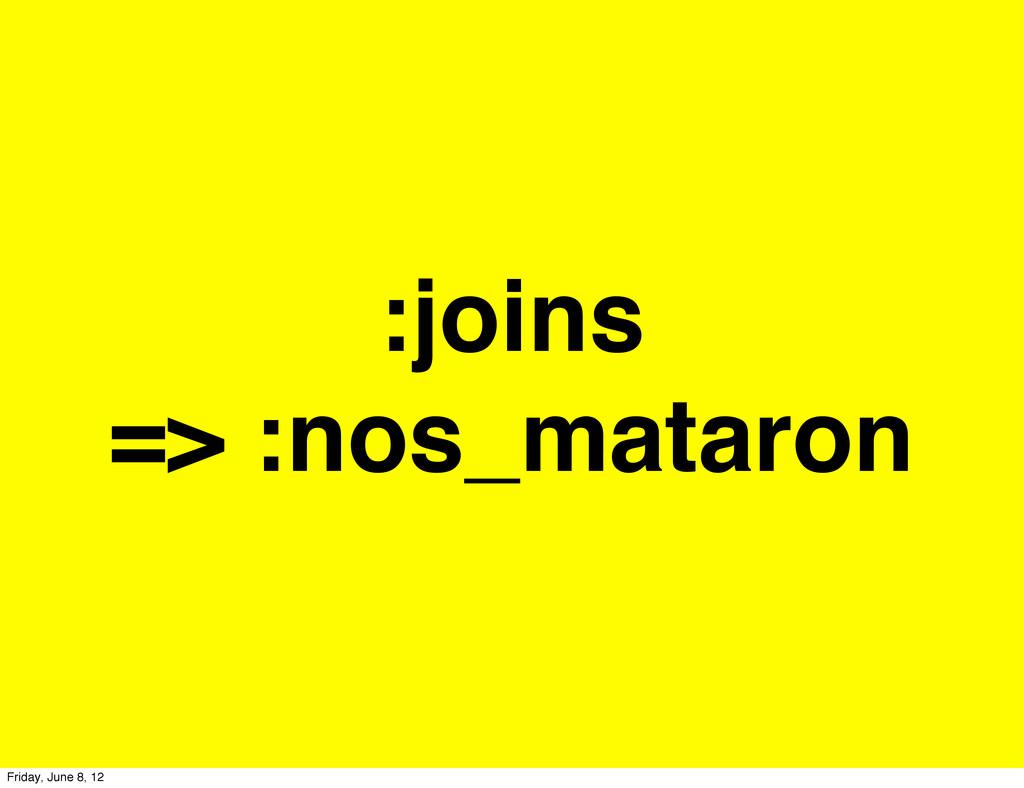 :joins => :nos_mataron Friday, June 8, 12