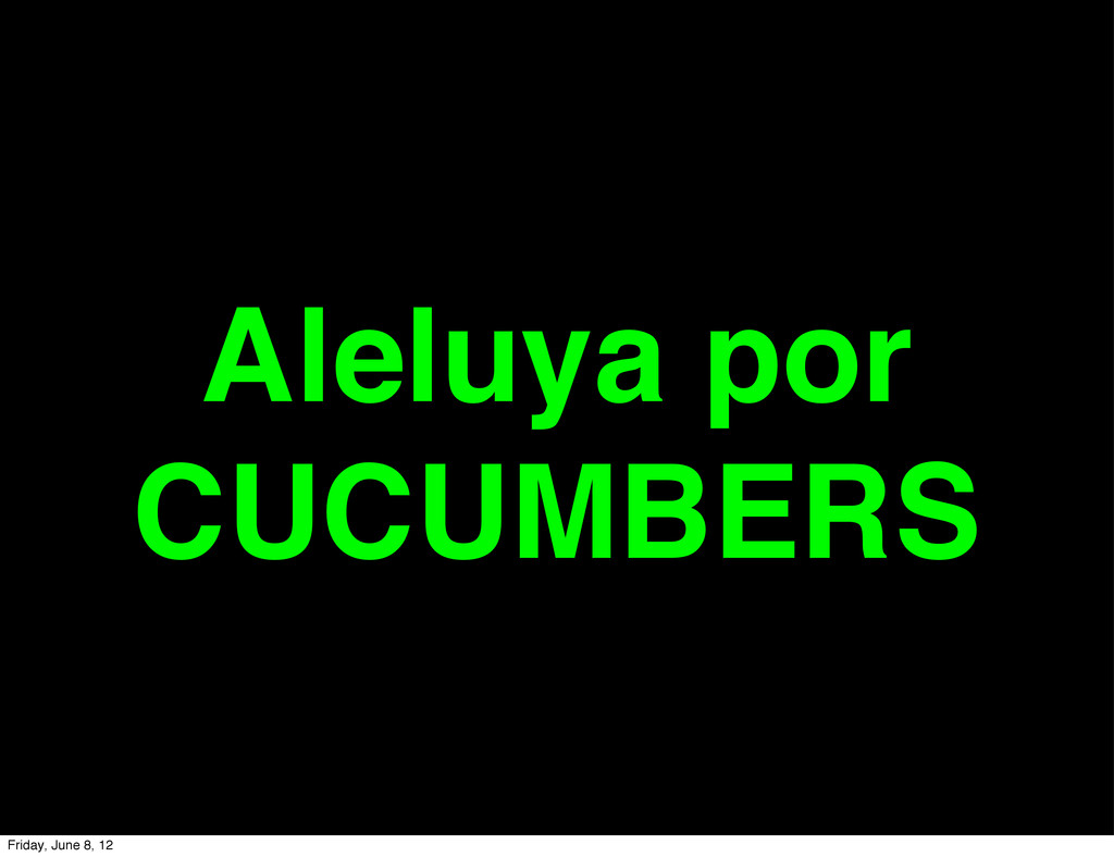 Aleluya por CUCUMBERS Friday, June 8, 12