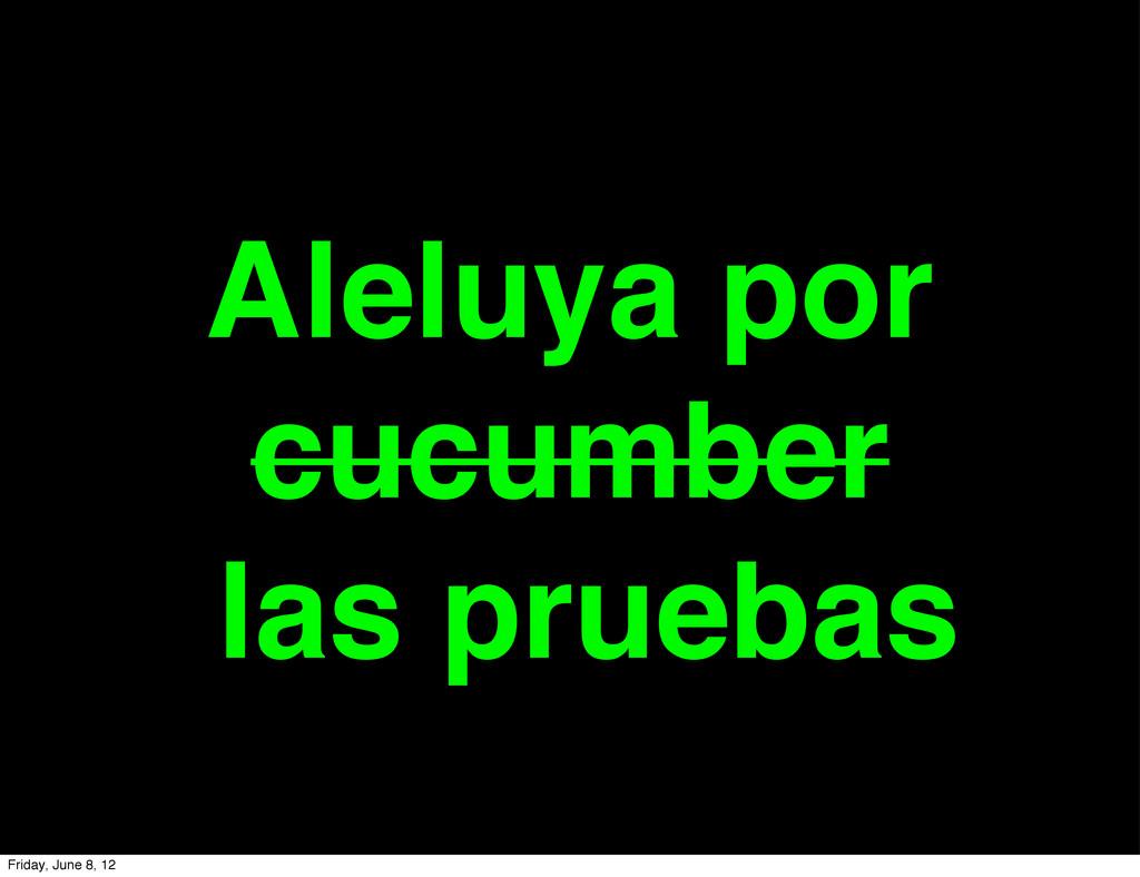 Aleluya por cucumber las pruebas Friday, June 8...