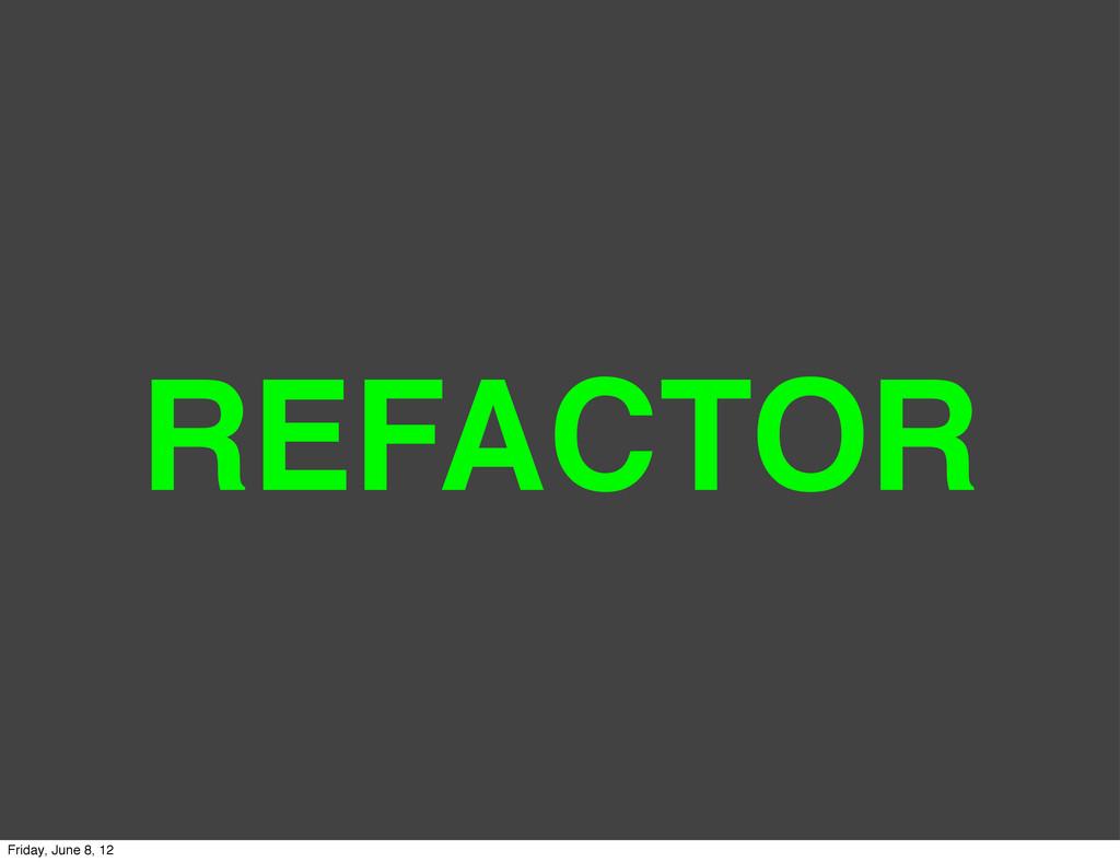 REFACTOR Friday, June 8, 12