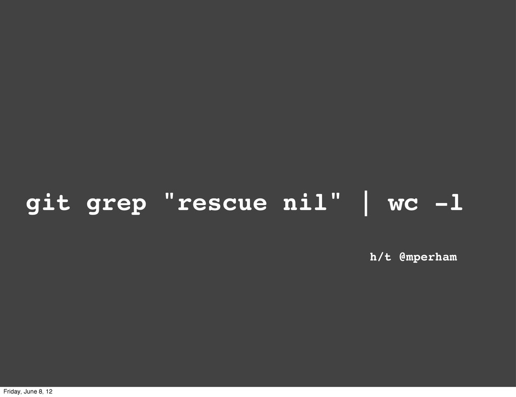 "git grep ""rescue nil""   wc -l h/t @mperham Frid..."