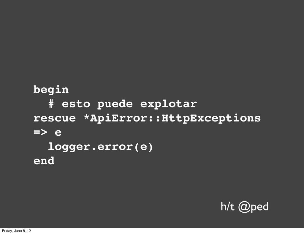 begin # esto puede explotar rescue *ApiError::H...