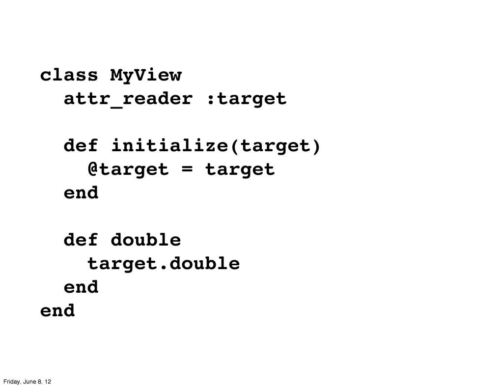 class MyView attr_reader :target def initialize...