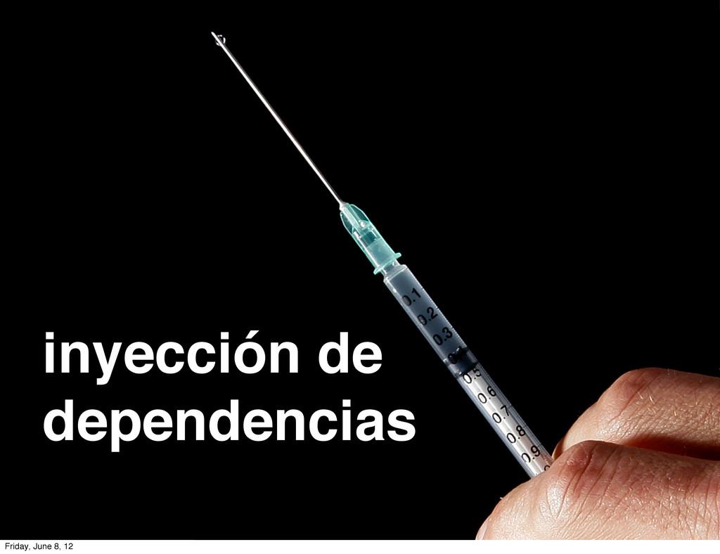 inyección de dependencias Friday, June 8, 12