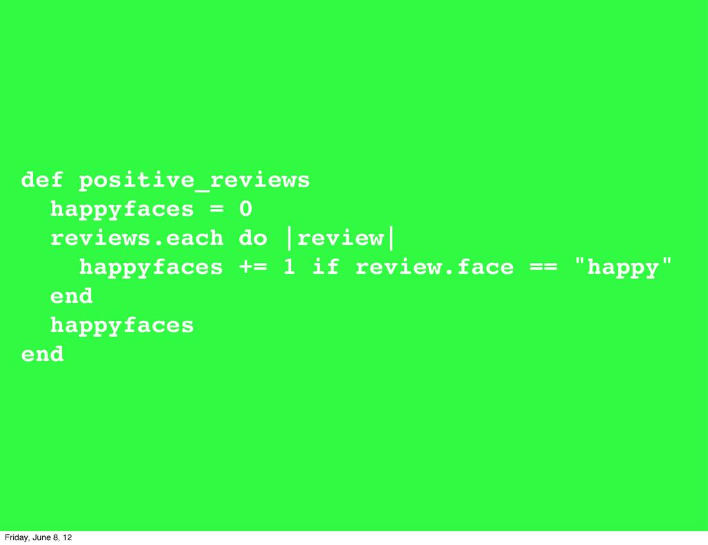 def positive_reviews happyfaces = 0 reviews.eac...
