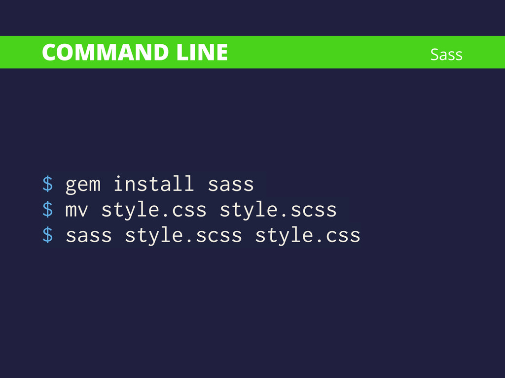 COMMAND LINE $ gem install sass $ mv style.css ...