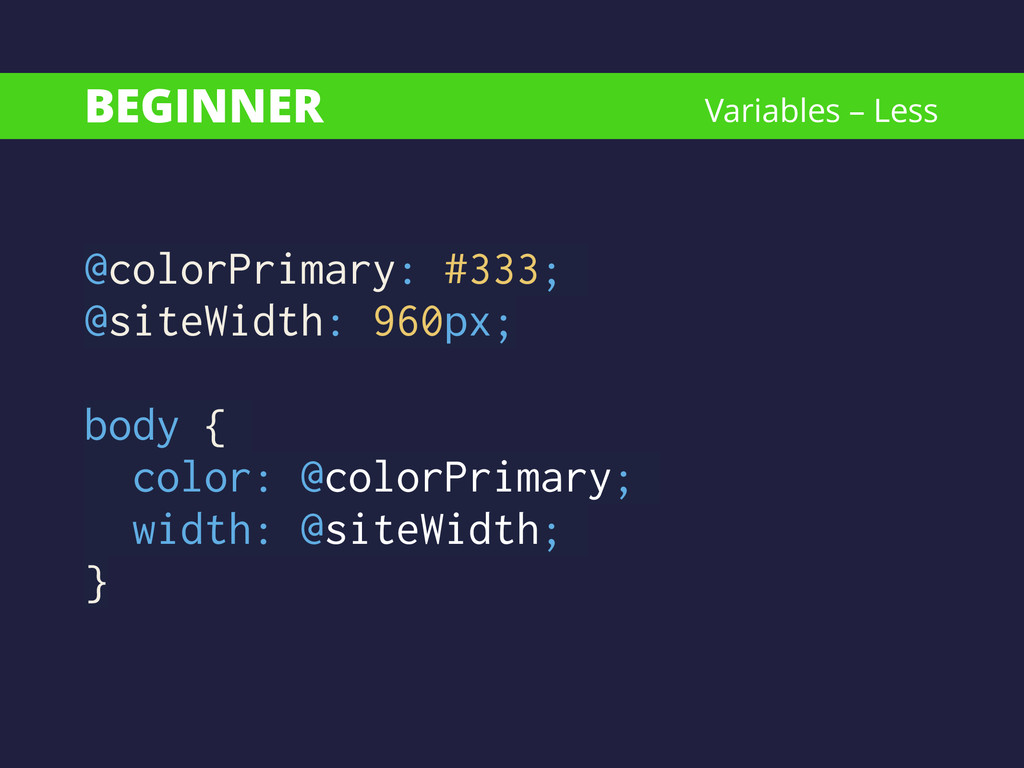 BEGINNER @colorPrimary: #333; @siteWidth: 960px...