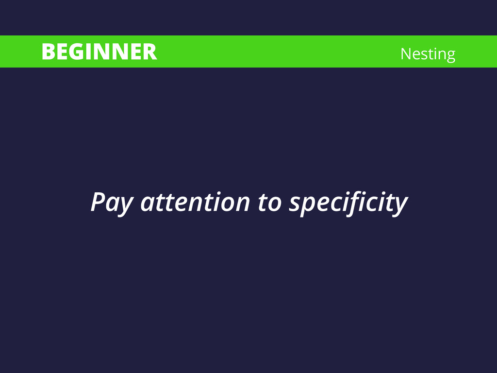 BEGINNER Nesting Pay attention to specificity