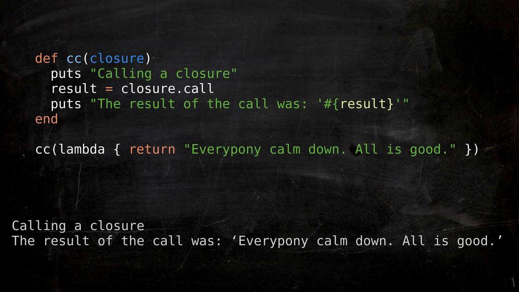 """def cc(closure) puts """"Calling a closure"""" result..."""