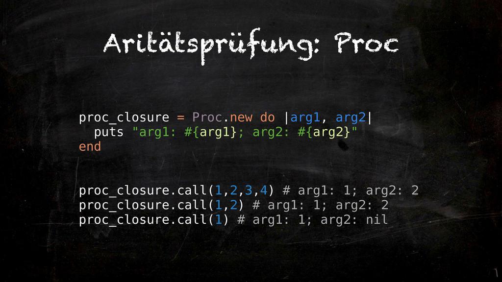"proc_closure = Proc.new do |arg1, arg2| puts ""a..."