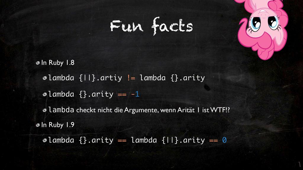 Fun facts In Ruby 1.8 lambda {||}.artiy != lamb...