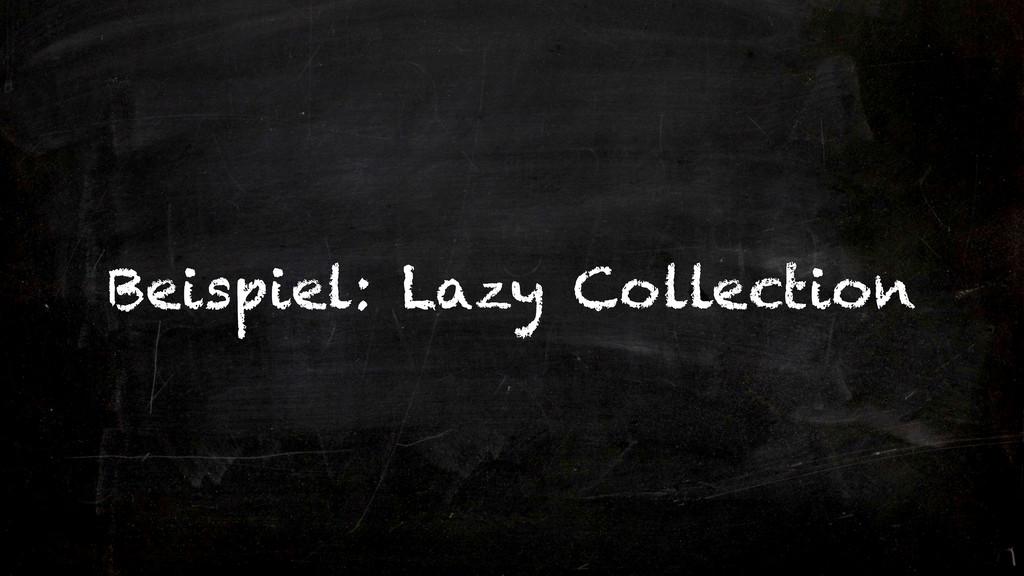 Beispiel: Lazy Collection