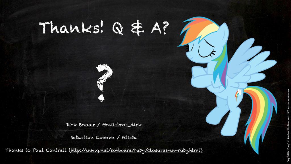 Thanks! Q & A? Dirk Breuer / @railsbros_dirk Se...
