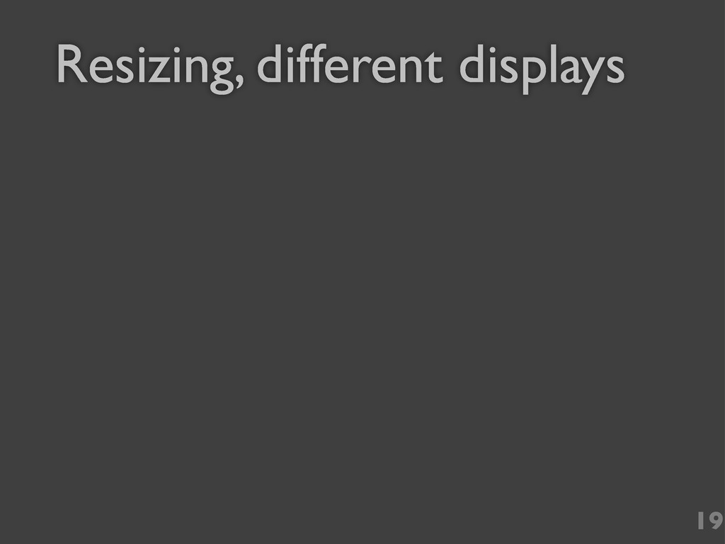 19 Resizing, different displays