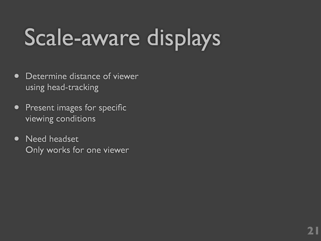 21 Scale-aware displays • Determine distance of...
