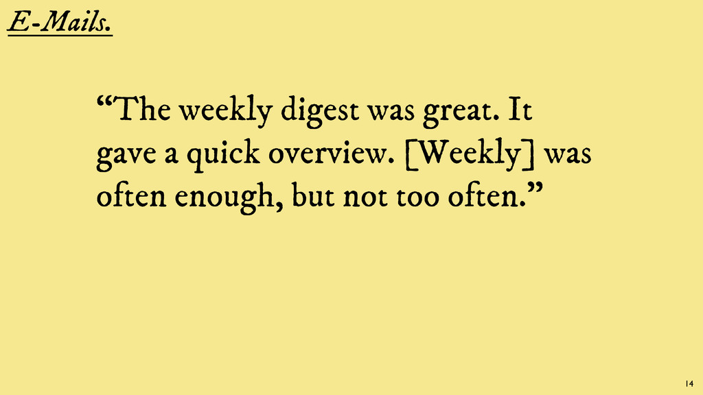 """E-Mails. """"The weekly digest was great. It gave ..."""