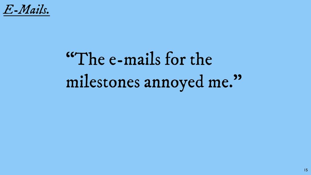 "E-Mails. ""The e-mails for the milestones annoye..."