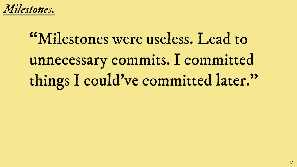 """Milestones. """"Milestones were useless. Lead to u..."""