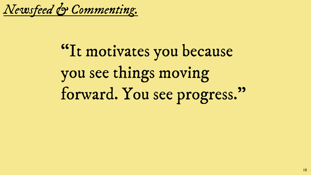 """Newsfeed & Commenting. """"It motivates you becaus..."""