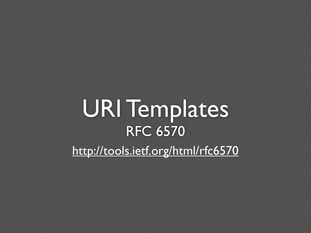URI Templates RFC 6570 http://tools.ietf.org/ht...