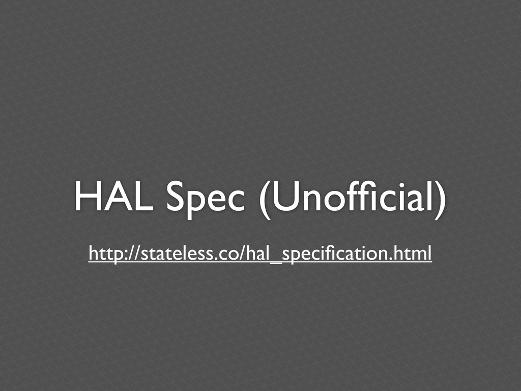 HAL Spec (Unofficial) http://stateless.co/hal_sp...