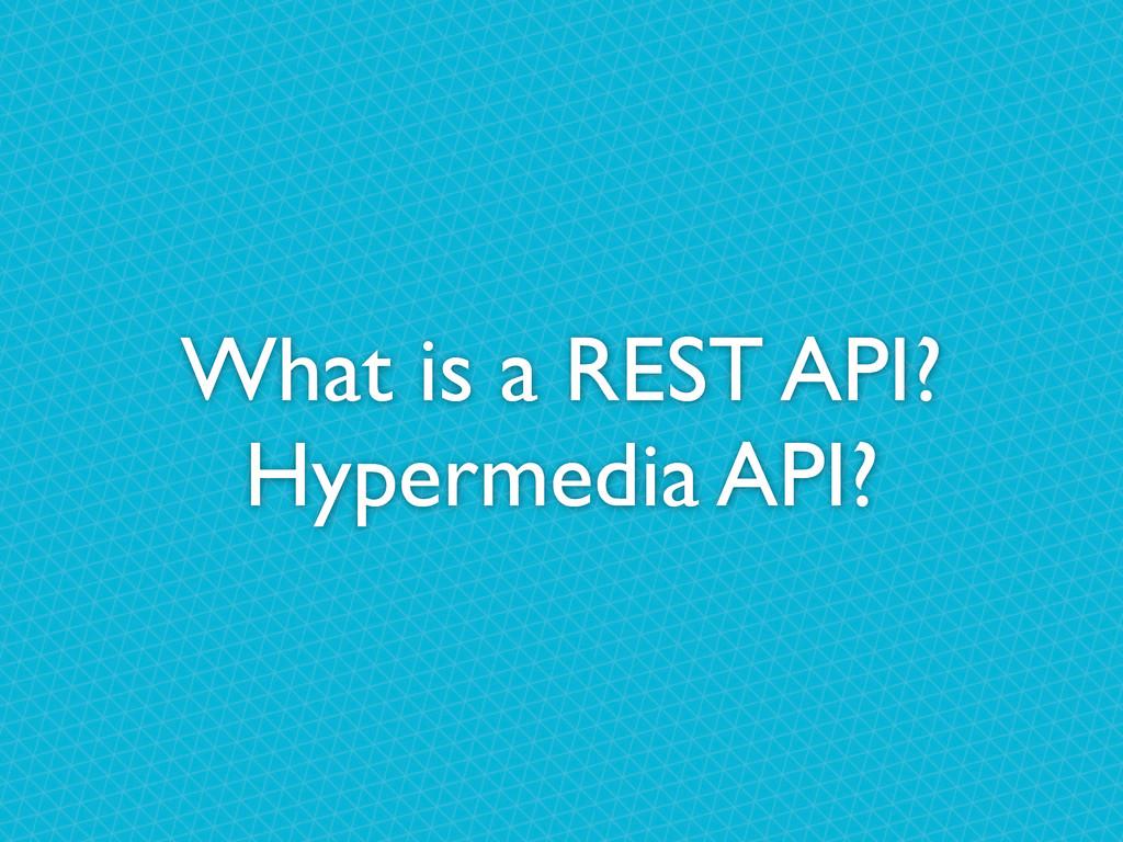 What is a REST API? Hypermedia API?