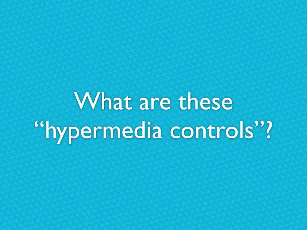 """What are these """"hypermedia controls""""?"""