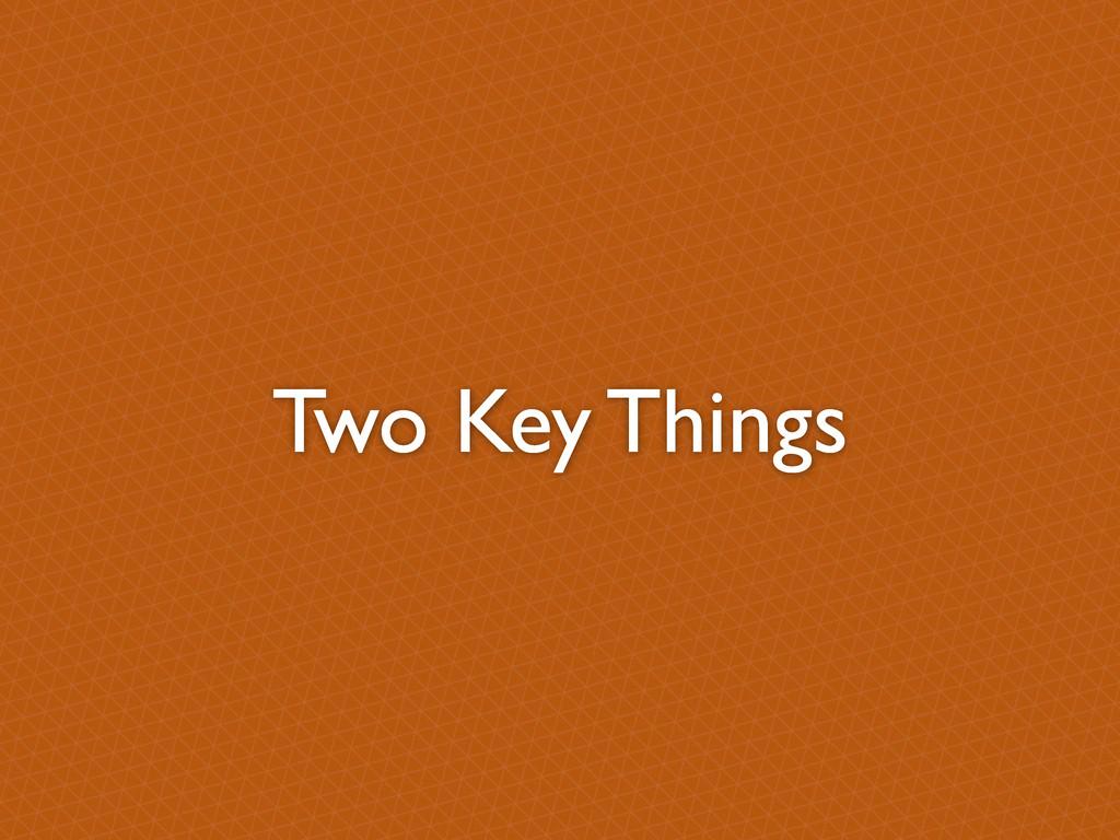 Two Key Things