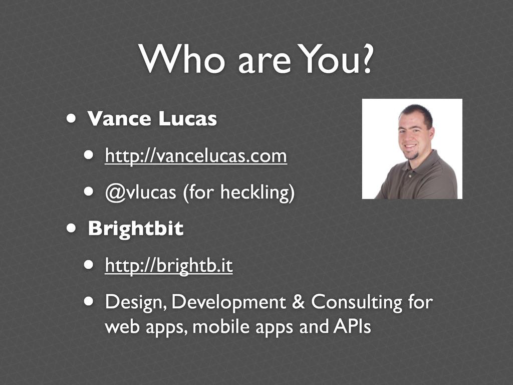 Who are You? • Vance Lucas • http://vancelucas....