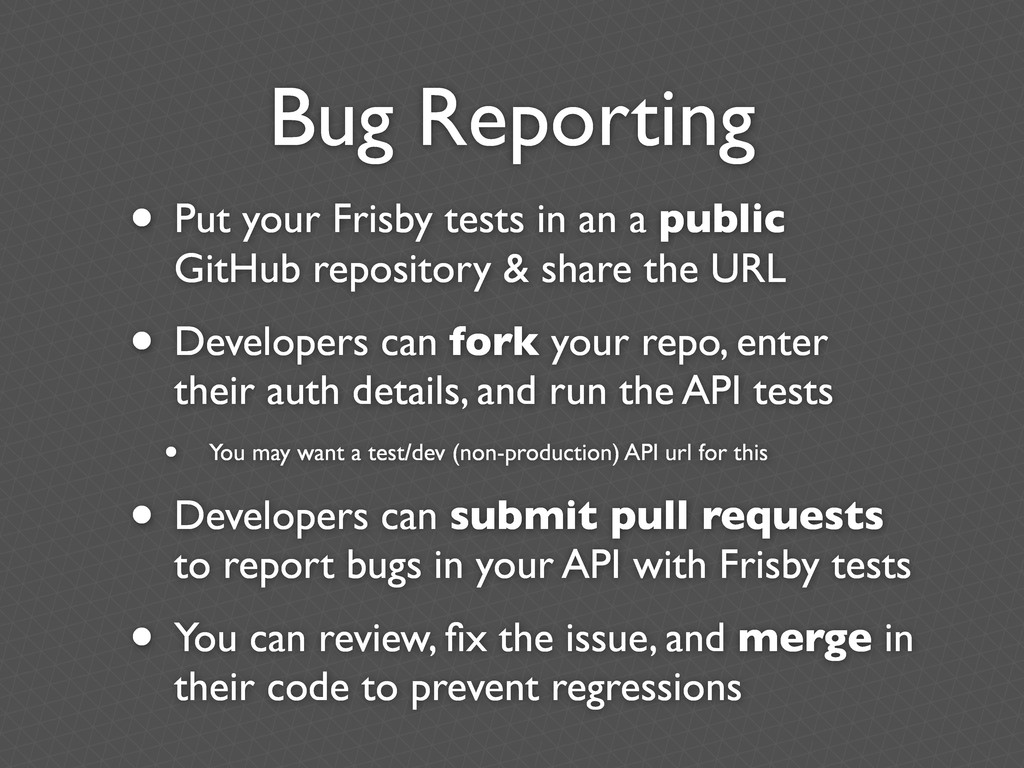 Bug Reporting • Put your Frisby tests in an a p...