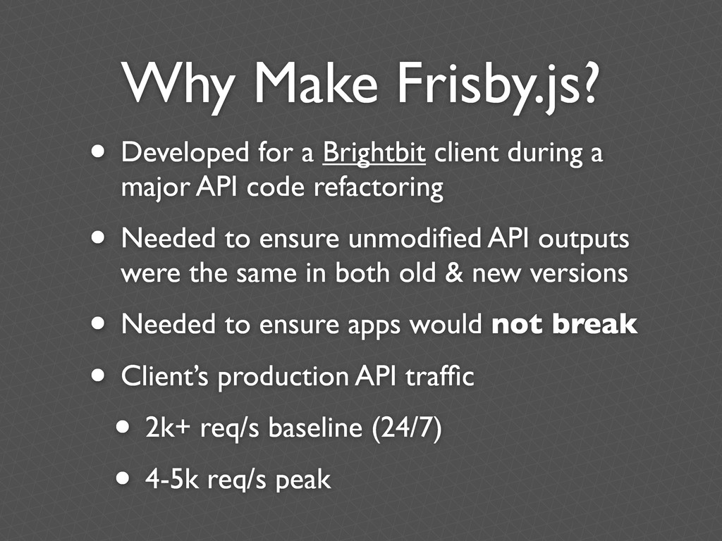 Why Make Frisby.js? • Developed for a Brightbit...